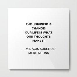 Stoic Inspiration Quotes - Marcus Aurelius Meditations - The universe is change Metal Print