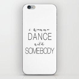 I wanna dance with somebody iPhone Skin