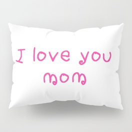 I love you mom - mother's day 2 Pillow Sham
