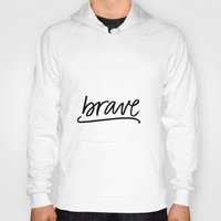 be brave Hoodies featuring Brave by eleahramos