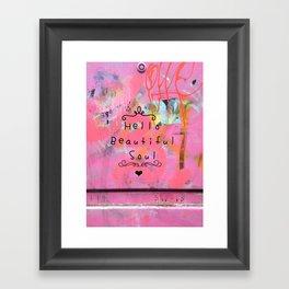 Hello beautiful soul 2 Framed Art Print