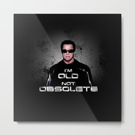 I'm Old, Not Obsolete Metal Print