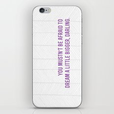 don't let small minds convince you that your dreams are too big.  iPhone & iPod Skin