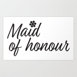 Maid of honour text and Flowers Art Print