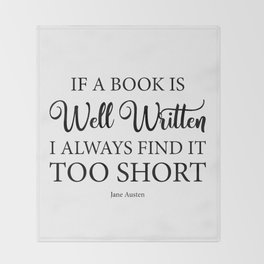 If a book is well written I always find it too short. Jane Austen Bookish Quote. Throw Blanket