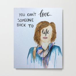 "13 Reasons Why quote ""You can't love someone back to life."" Metal Print"
