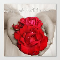 Stop and smell the roses! Canvas Print
