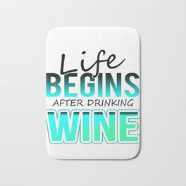 Wine Lover Life Begins After Drinking Wine Bath Mat