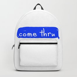 Come Thru iMessage  Backpack