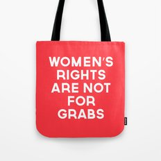 Women's Rights Are Not For Grabs Tote Bag