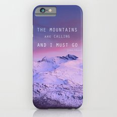 The mountains are calling, and i must go. John Muir. Slim Case iPhone 6