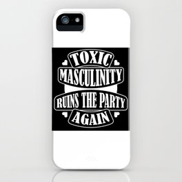 Toxic Masculinity Ruins the Party Again iPhone Case