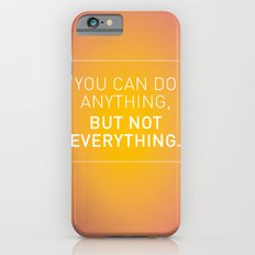 You can do anything,  but not everything. Slim Case iPhone 6s