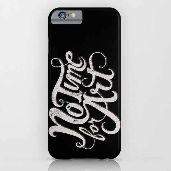 No Time For Art iPhone & iPod Case