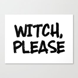 Funny Halloween Quotes - Witch, Please Canvas Print