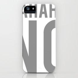 Hahaha NO iPhone Case
