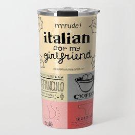 Italian For My Girlfriend - rrrrrude! edition Travel Mug