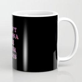 Don't Wanna See It Coffee Mug