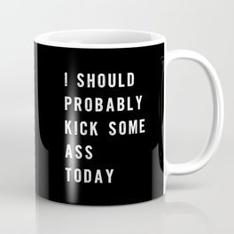 I Should Probably Kick Some Ass Today black-white typography poster bedroom wall home decor Kaffeebecher