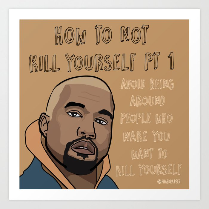 How To Not Kill Yourself Art Print