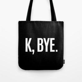 K, BYE OK BYE K BYE KBYE (Black & White) Tote Bag