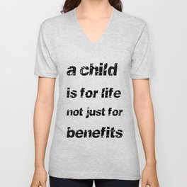 A Child's For Life Not Just For Benefits  Unisex V-Neck