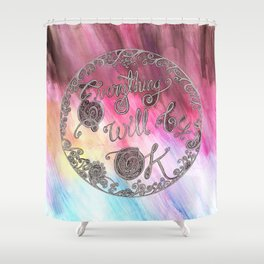 Everything Will Be OK Shower Curtain