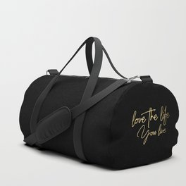 Love the life you live - Gold on Black Duffle Bag