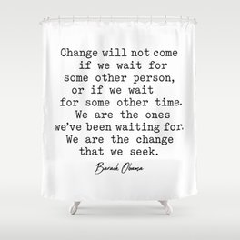 Change will not come if we wait for some other person, Shower Curtain