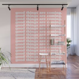 good things are coming. Wall Mural