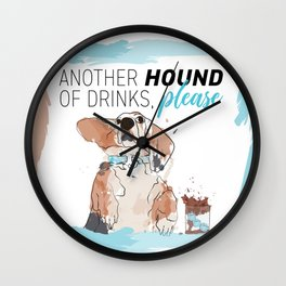 ANOTHER HOUND OF DRINKS, PLEASE Wall Clock