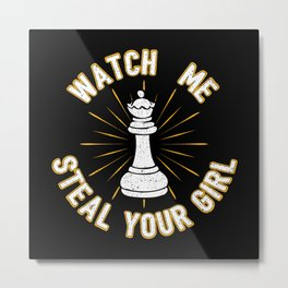 Watch Me Steal Your Girl - Cool Chess Club Gift Metal Print