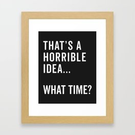 That's A Horrible Idea Funny Quote Framed Art Print