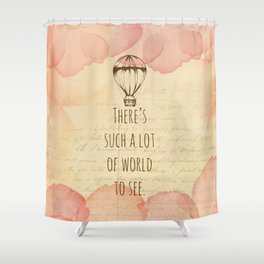 There's Such A Lot Of World To See Shower Curtain