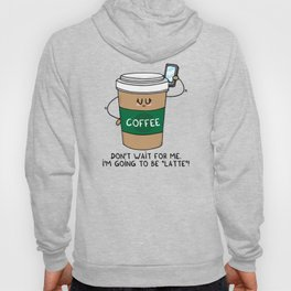 I'm going to be LATTE Hoody