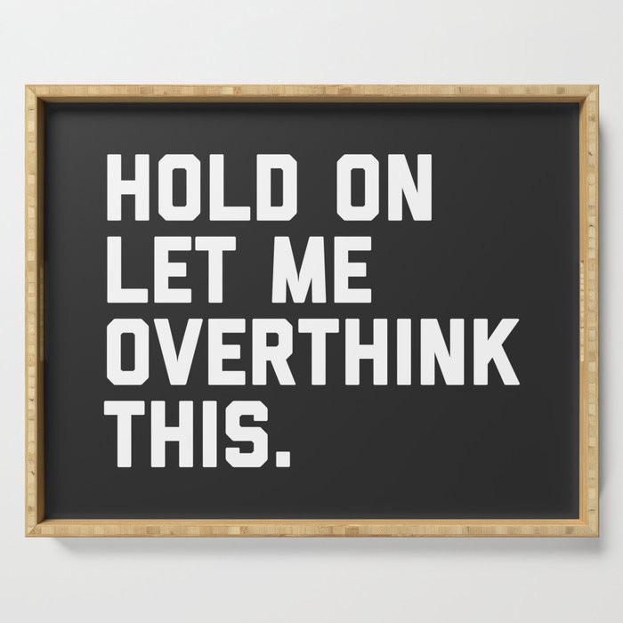 Overthink This Funny Quote Serving Tray