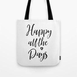 Happy all the Days   #simplewords  #arlenecarley Tote Bag