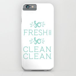 So Fresh and So Clean Clean Aqua Rap Gangsta Rap fun Funny Saying Lettering iPhone Case