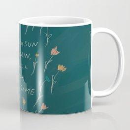 """Through Sun And Rain, You Will Bloom All The Same."" Coffee Mug"