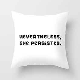 Never the Less, She persisted. in rugged black Throw Pillow