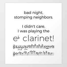 I didn't care, I was playing the e flat clarinet Art Print