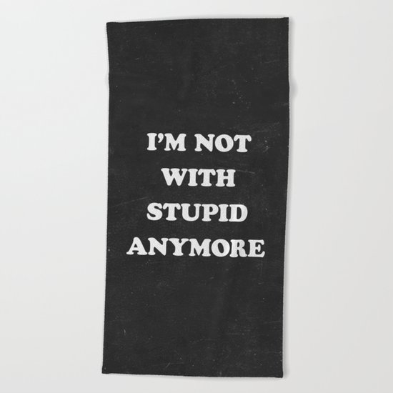I'm Not With Stupid Anymore Beach Towel
