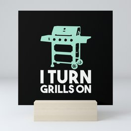 BBQ - I Turn Grills On Mini Art Print