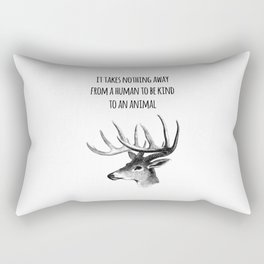It takes nothing away from a human to be kind to an animal - Animal rights Quote  Rectangular Pillow