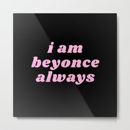 I am bey always Metal Print