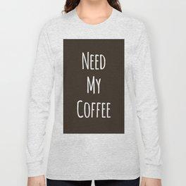 Need My Coffee Long Sleeve T-shirt