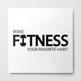Make fitness your favorite habit Metal Print