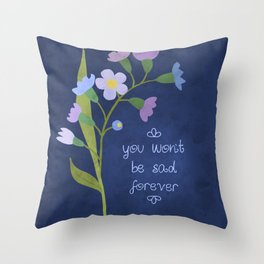 You Won't Be Sad Forever Throw Pillow