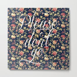 Please Don't Go. Metal Print