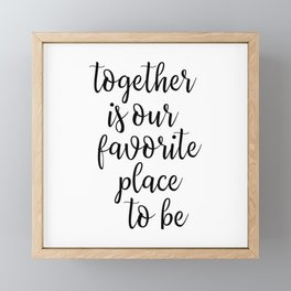Together Is Our Favorite Place To Be Framed Mini Art Print